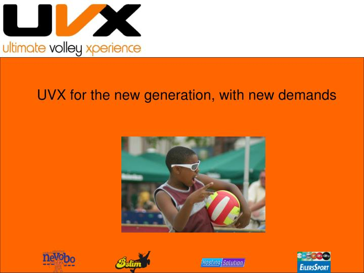UVX for the new generation, with new demands