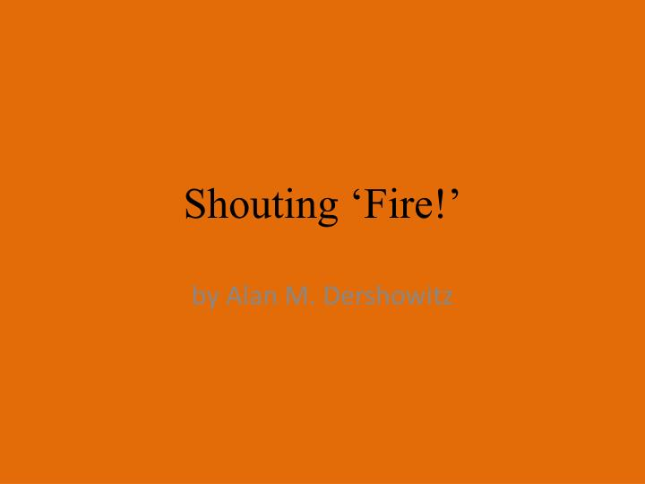 shouting fire dershowitz essay Alan m dershowitz letter on jeremy waldron february 3 review of shouting fire: civil liberties in a turbulent age by dershowitz (s) sections home search skip to.