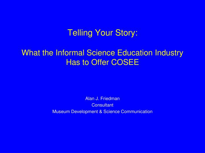 telling your story what the informal science education industry has to offer cosee n.