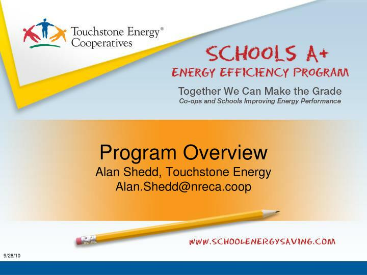 Program overview alan shedd touchstone energy alan shedd@nreca coop