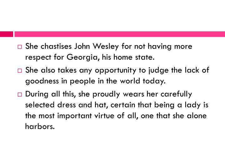 She chastises John Wesley for not having more respect for Georgia, his home state.