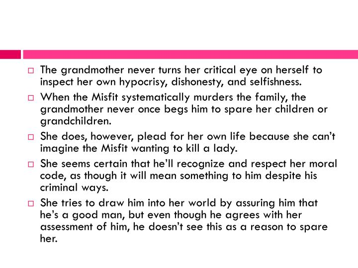 The grandmother never turns her critical eye on herself to inspect her own hypocrisy, dishonesty, and selfishness.