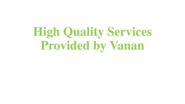 High quality services provided by vanan