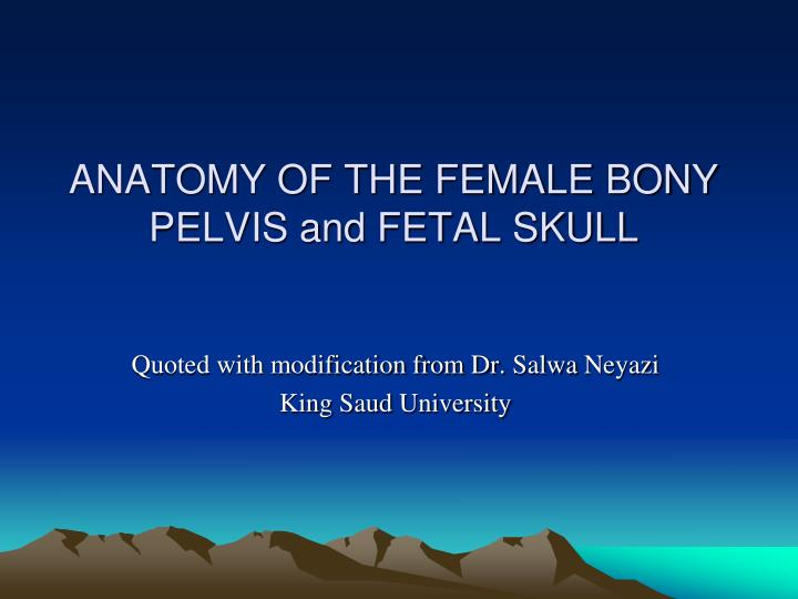 PPT - ANATOMY OF THE FEMALE BONY PELVIS and FETAL SKULL PowerPoint ...