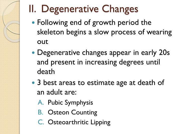 II.  Degenerative Changes
