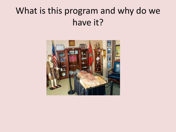 What is this program and why do we have it?