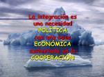la integraci n es una necesidad pol tica con una base econ mica sustentada en la cooperaci n