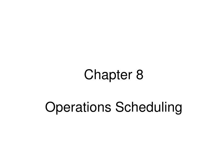 chapter 8 operations scheduling n.