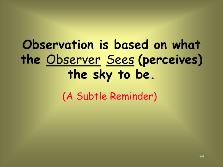 Observation is based on what