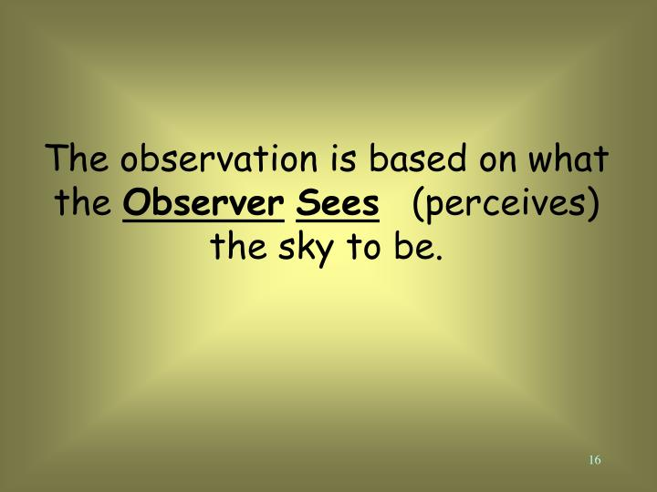The observation is based on what