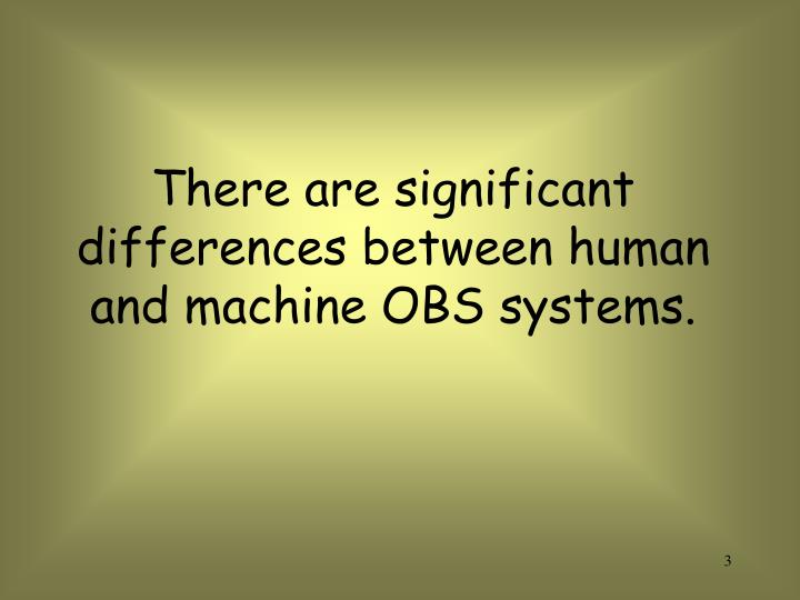 There are significant differences between human and machine obs systems