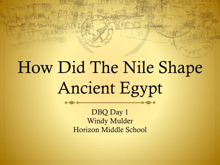 Ppt How Did The Nile Shape Ancient Egypt Powerpoint Presentation