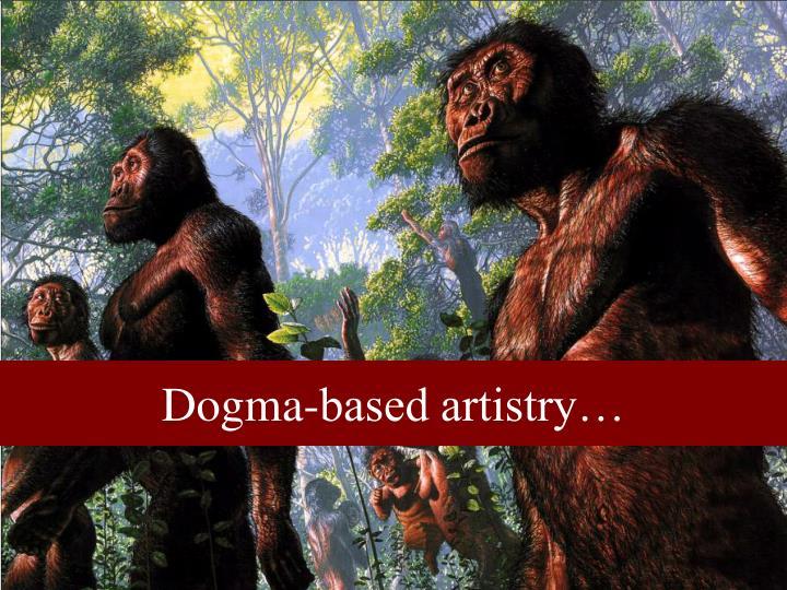 Dogma-based artistry…
