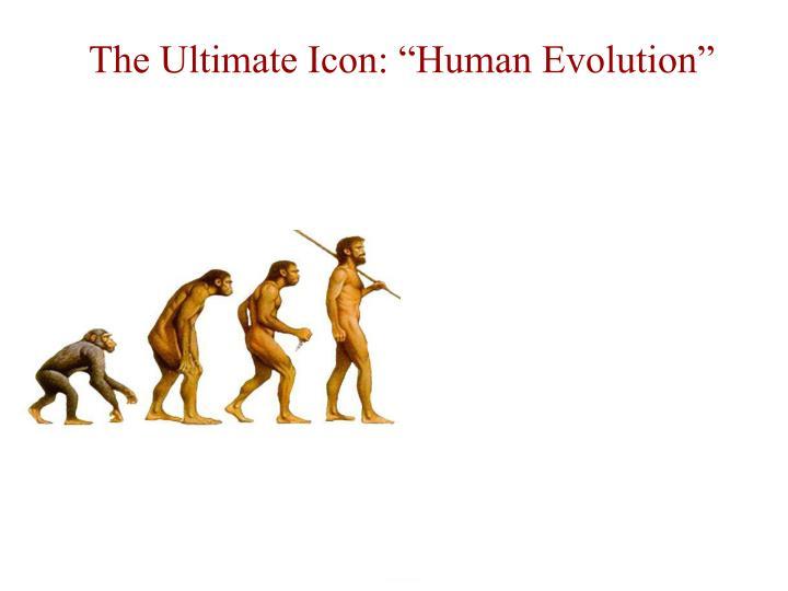 "The Ultimate Icon: ""Human Evolution"""