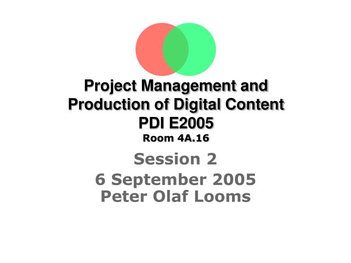 project management and production of digital content pdi e2005 room 4a 16 n.