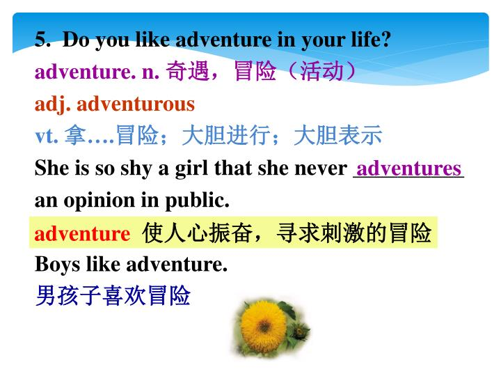 5.  Do you like adventure in your life?
