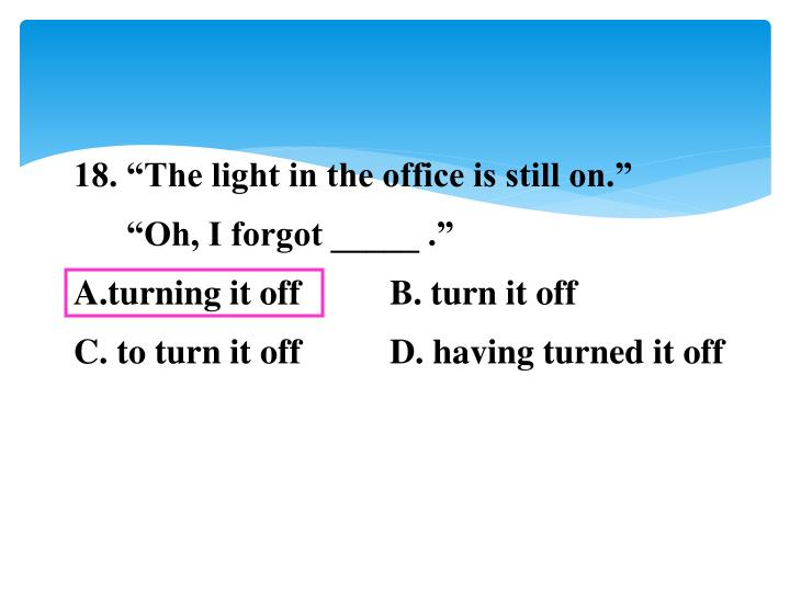 "18. ""The light in the office is still on."""