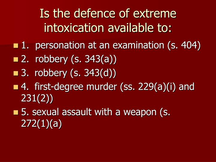 Is the defence of extreme intoxication available to: