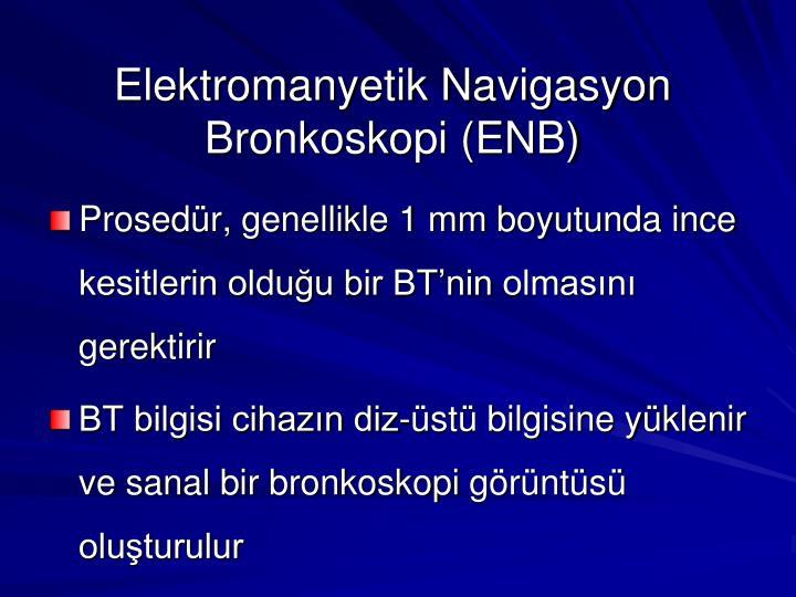 Elektromanyetik Navigasyon Bronkoskopi (ENB)