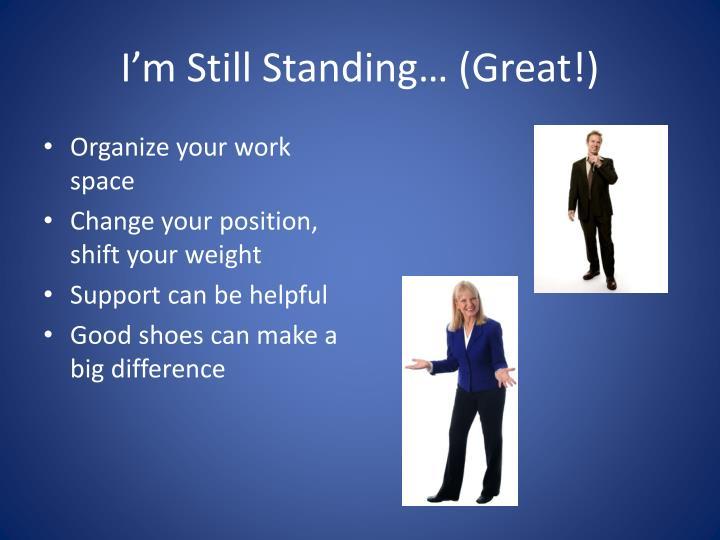 I'm Still Standing… (Great!)