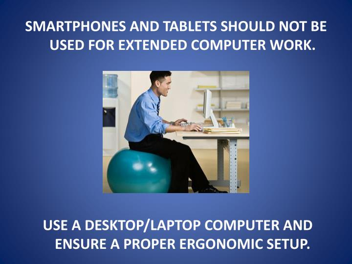 SMARTPHONES AND TABLETS SHOULD NOT BE USED FOR EXTENDED COMPUTER