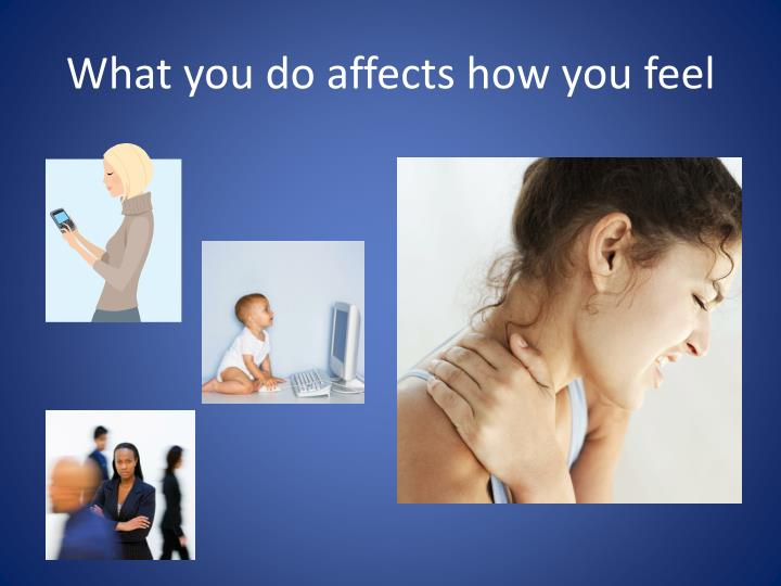 What you do affects how you feel