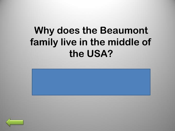 Why does the Beaumont family live in the middle of the USA?