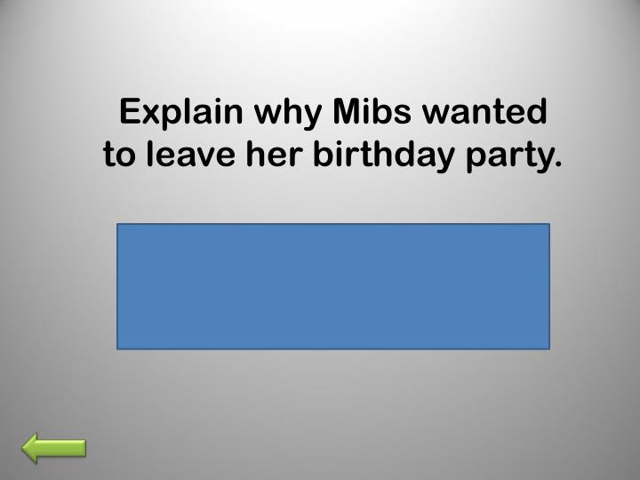 Explain why Mibs wanted to leave her birthday party.
