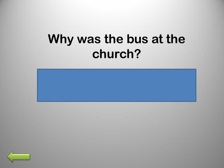 Why was the bus at the church?