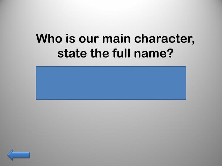 Who is our main character, state the full name?