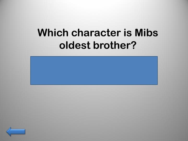 Which character is Mibs oldest brother?
