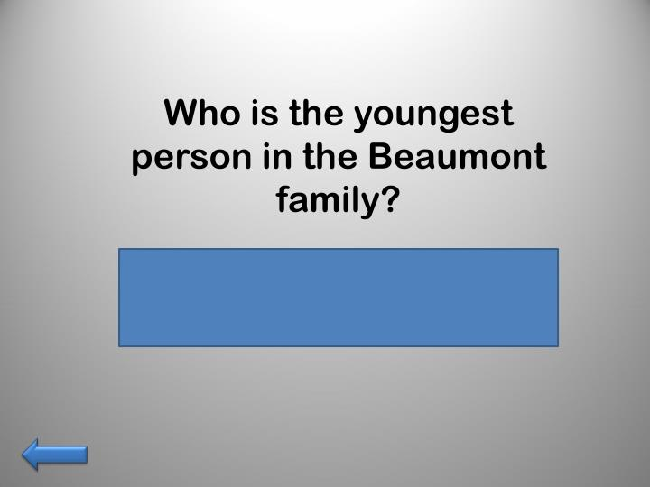 Who is the youngest person in the Beaumont family?