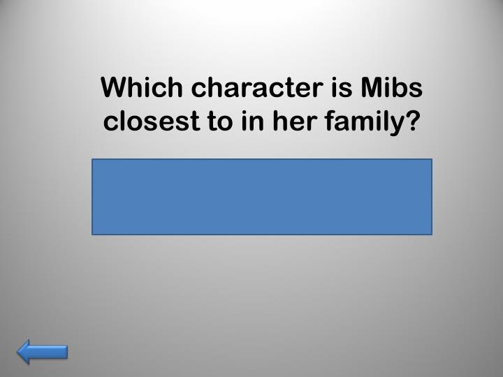 Which character is Mibs closest to in her family?
