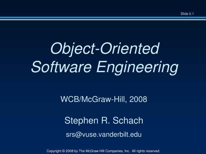 Object oriented software engineering wcb mcgraw hill 2008 stephen r schach srs@vuse vanderbilt edu