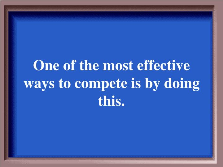 One of the most effective ways to compete is by doing this.