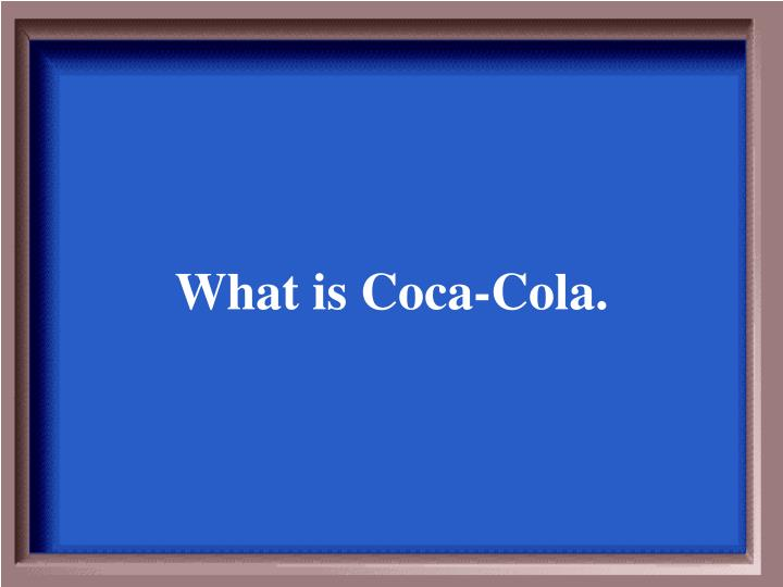 What is Coca-Cola.