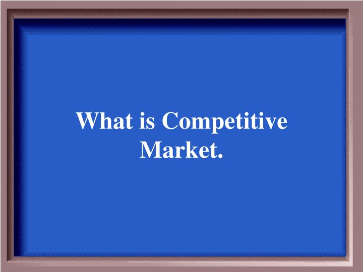 What is Competitive Market.