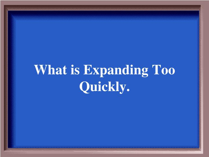 What is Expanding Too Quickly.