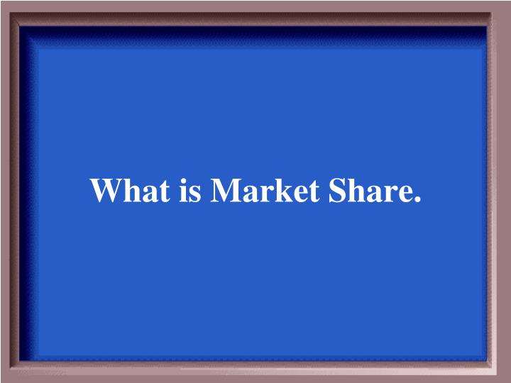 What is Market Share.