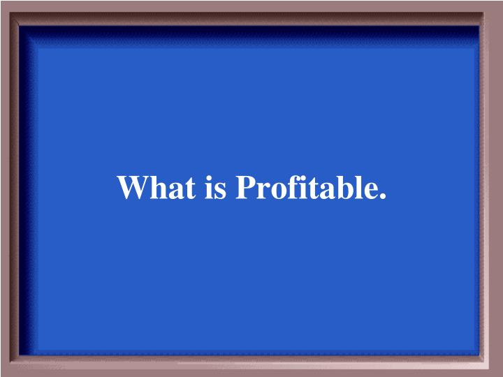 What is Profitable.