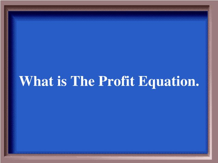 What is The Profit Equation.
