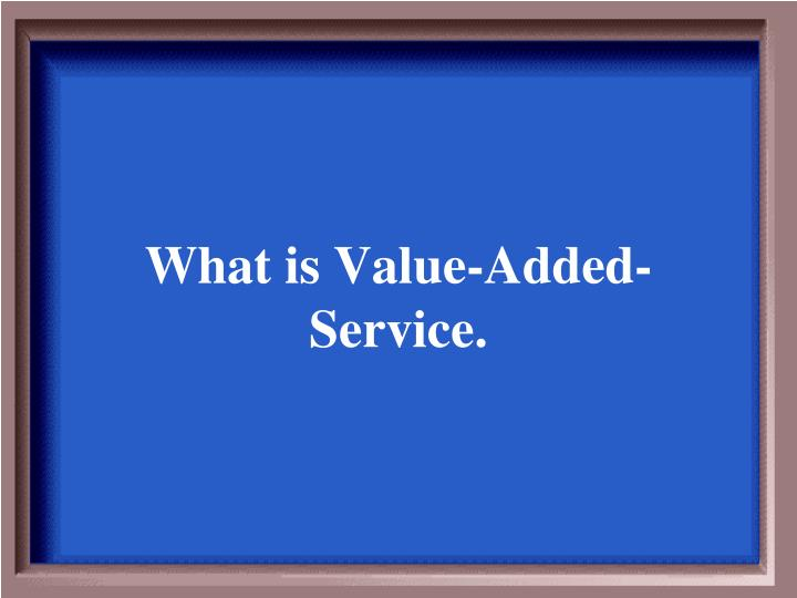 What is Value-Added-Service.