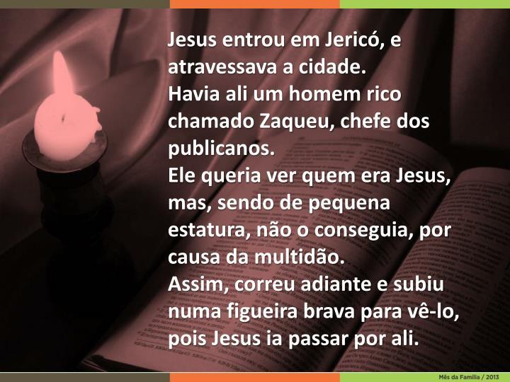 Jesus entrou em Jericó, e atravessava a cidade.