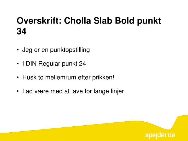 Overskrift: Cholla Slab Bold punkt 34