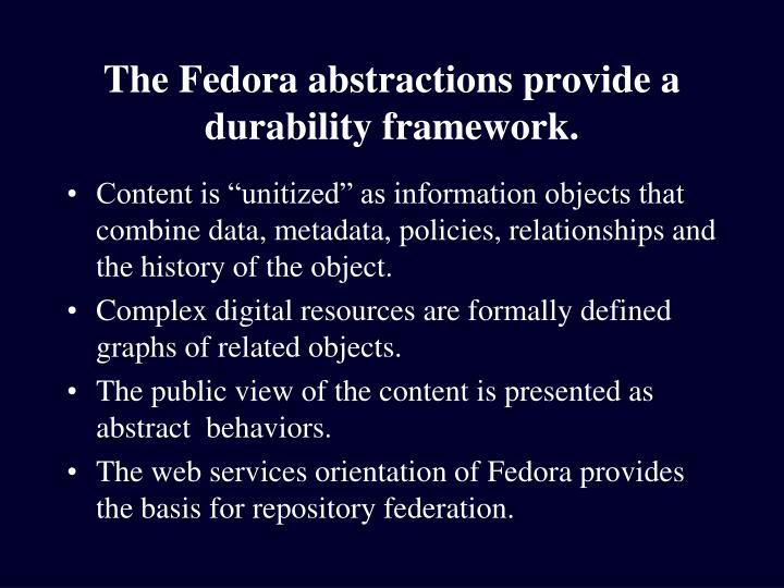 The Fedora abstractions provide a durability framework.