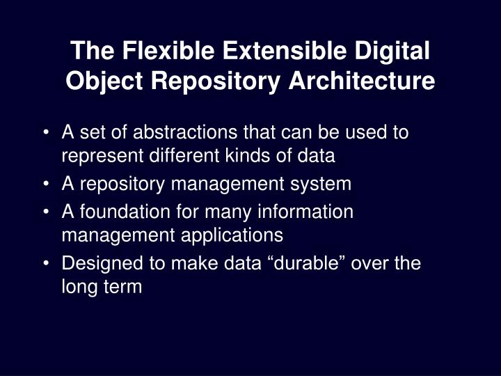 The flexible extensible digital object repository architecture