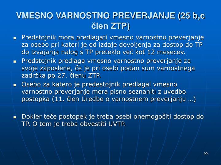 VMESNO VARNOSTNO PREVERJANJE (25 b,c člen ZTP)