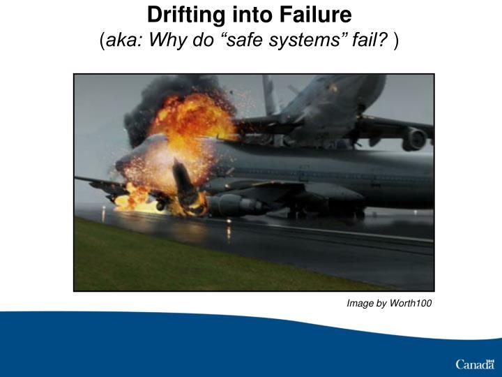 Drifting into Failure