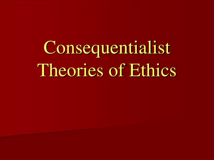 war as a consequentialist idea Actions have consequences we all know this, but did you know that there is an entire branch of philosophy devoted to this idea explore the.