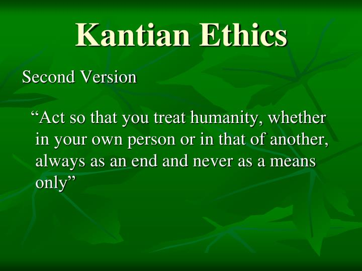 kantian ethics 3 essay Immanuel kant, the theory's celebrated proponent, formulated the most influential form of a secular deontological moral theory in 1788 unlike religious deontological theories, the rules (or maxims ) in kant's deontological theory derive from human reason.